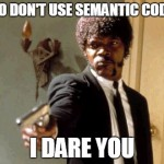 Semantic Code Markup - I Dare You Pulp Fiction Meme